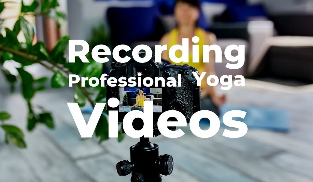 How to record professional yoga videos